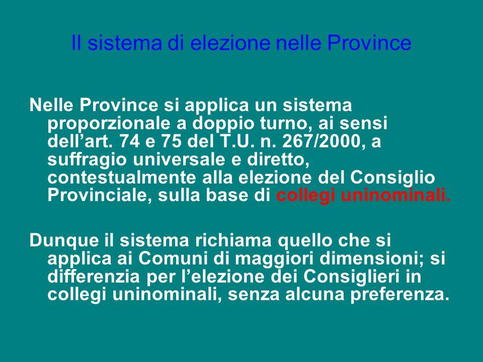 Il sistema di elezione nelle Province Nelle Province si applica un sistema proporzionale a doppio turno, ai sensi dellart. 74 e 75 del T.U. n. 267/200