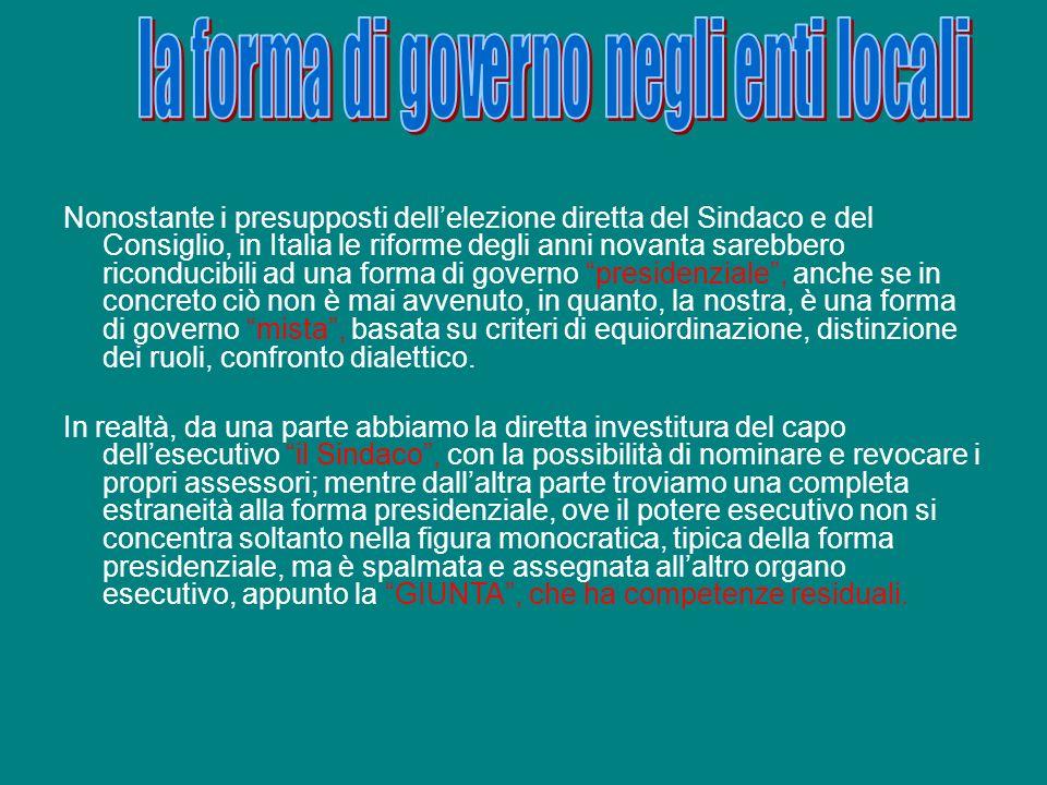 Nonostante i presupposti dellelezione diretta del Sindaco e del Consiglio, in Italia le riforme degli anni novanta sarebbero riconducibili ad una form
