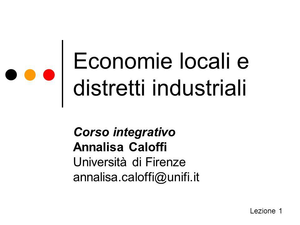 Economie locali e distretti industriali Corso integrativo Annalisa Caloffi Università di Firenze annalisa.caloffi@unifi.it Lezione 1