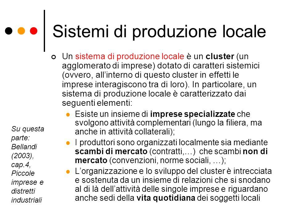 Sistemi di produzione locale Un sistema di produzione locale è un cluster (un agglomerato di imprese) dotato di caratteri sistemici (ovvero, allintern