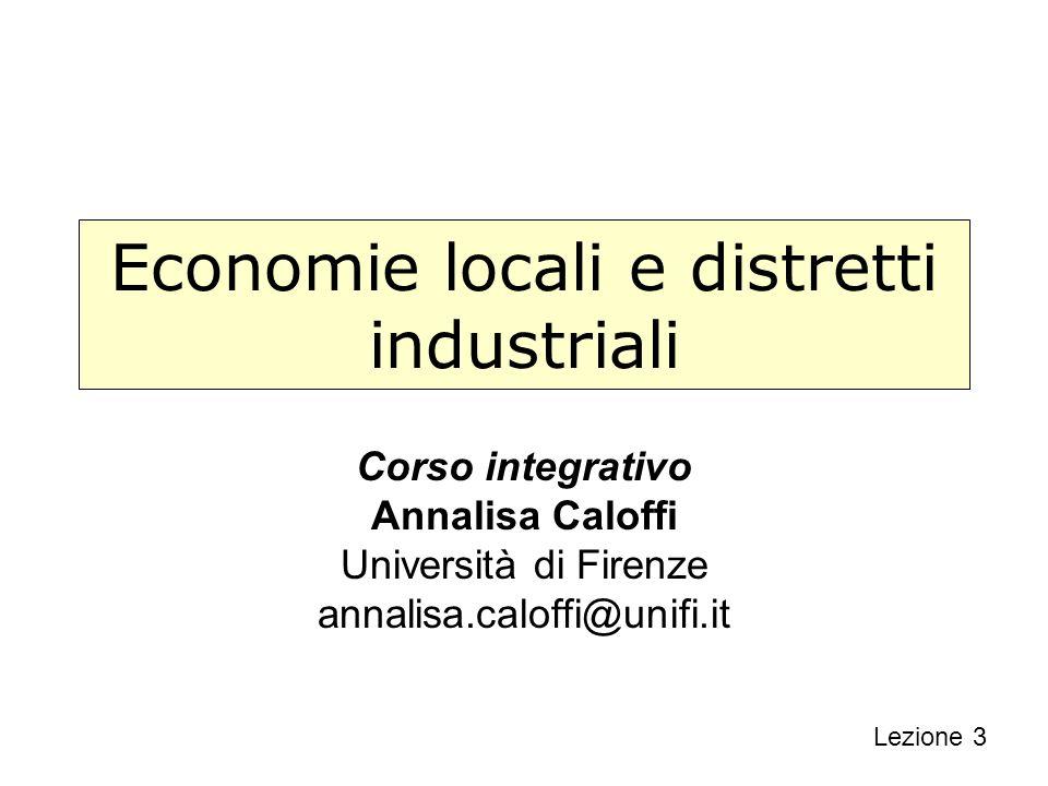Economie locali e distretti industriali Corso integrativo Annalisa Caloffi Università di Firenze annalisa.caloffi@unifi.it Lezione 3