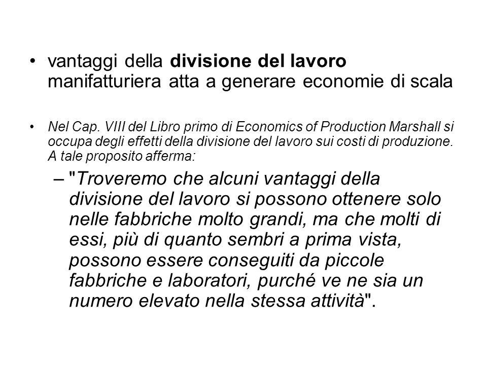 vantaggi della divisione del lavoro manifatturiera atta a generare economie di scala Nel Cap. VIII del Libro primo di Economics of Production Marshall