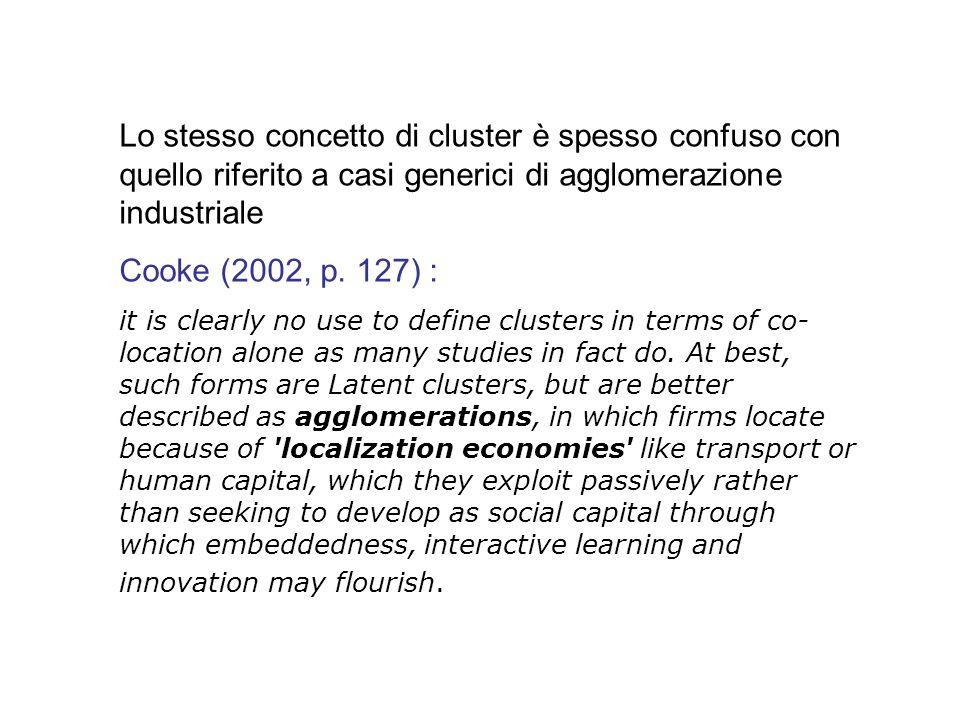 Lo stesso concetto di cluster è spesso confuso con quello riferito a casi generici di agglomerazione industriale Cooke (2002, p. 127) : it is clearly