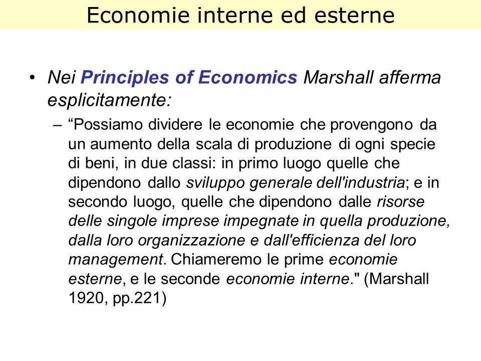 Nei Principles of Economics Marshall afferma esplicitamente: –Possiamo dividere le economie che provengono da un aumento della scala di produzione di