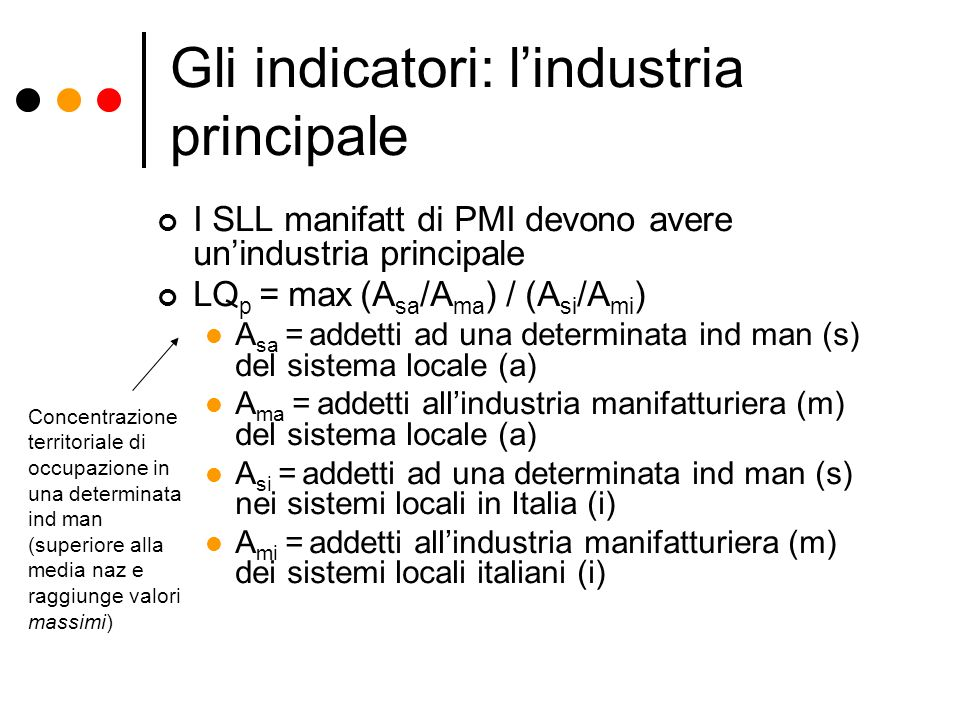 Gli indicatori: lindustria principale I SLL manifatt di PMI devono avere unindustria principale LQ p = max (A sa /A ma ) / (A si /A mi ) A sa = addett