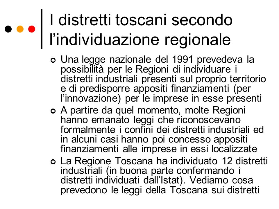 I distretti toscani secondo lindividuazione regionale Una legge nazionale del 1991 prevedeva la possibilità per le Regioni di individuare i distretti