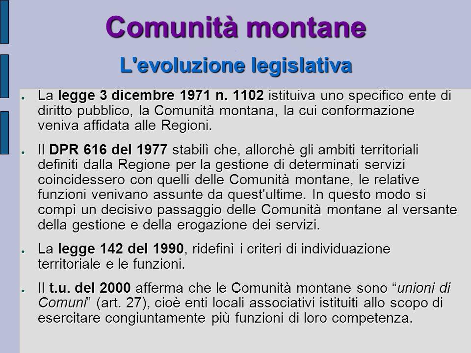 Comunità montane L'evoluzione legislativa Comunità montane. L'evoluzione legislativa La legge 3 dicembre 1971 n. 1102 istituiva uno specifico ente di
