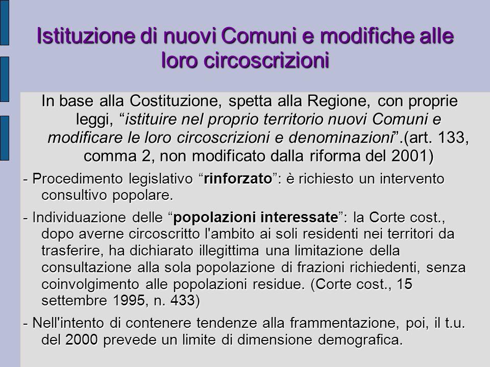 Istituzione di nuovi Comuni e modifiche alle loro circoscrizioni In base alla Costituzione, spetta alla Regione, con proprie leggi, istituire nel prop