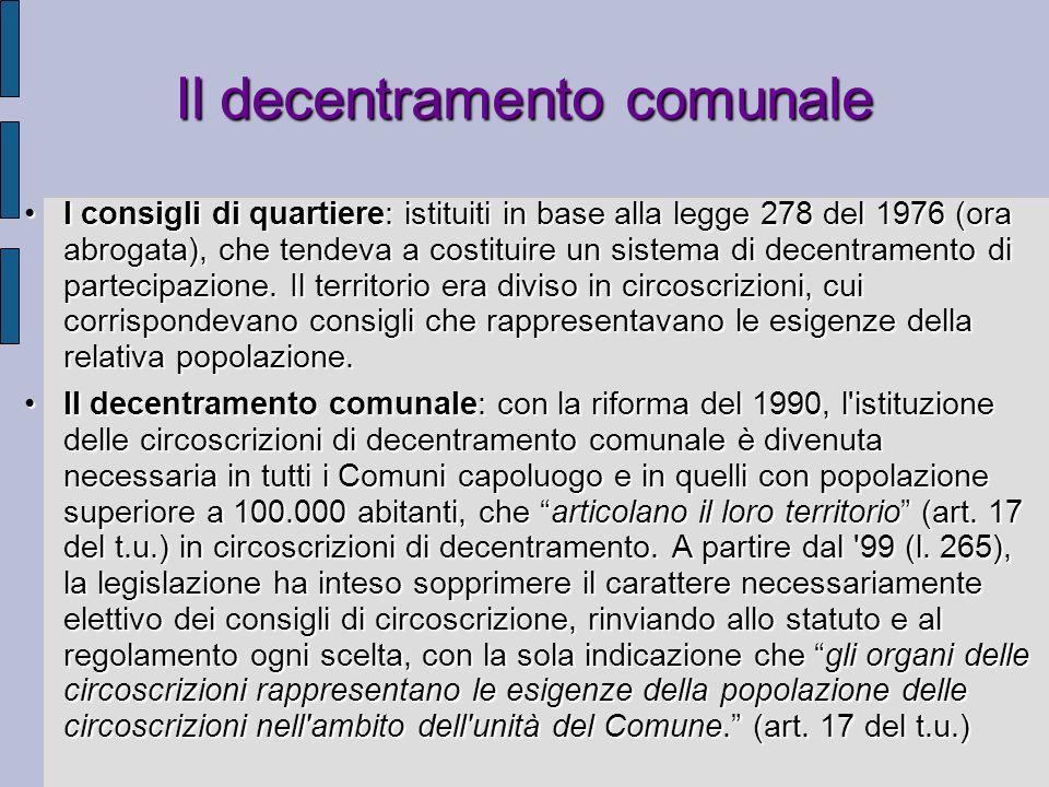 Il decentramento comunale I consigli di quartiere: istituiti in base alla legge 278 del 1976 (ora abrogata), che tendeva a costituire un sistema di de