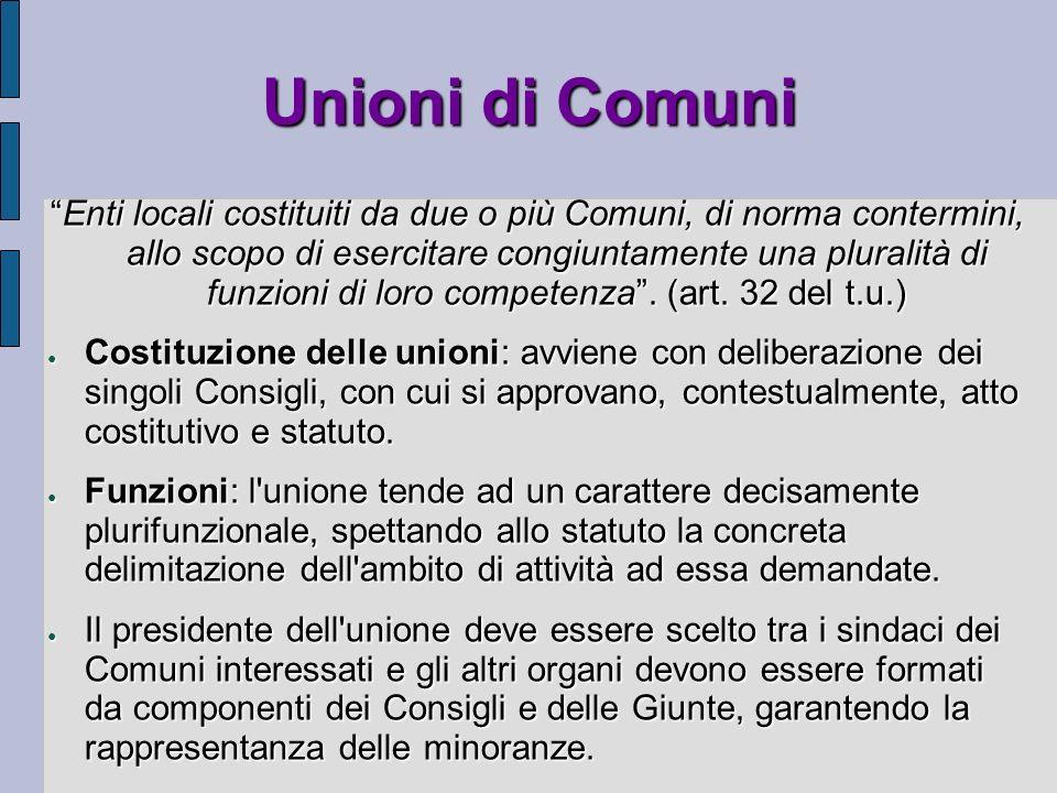 Unioni di Comuni Enti locali costituiti da due o più Comuni, di norma contermini, allo scopo di esercitare congiuntamente una pluralità di funzioni di