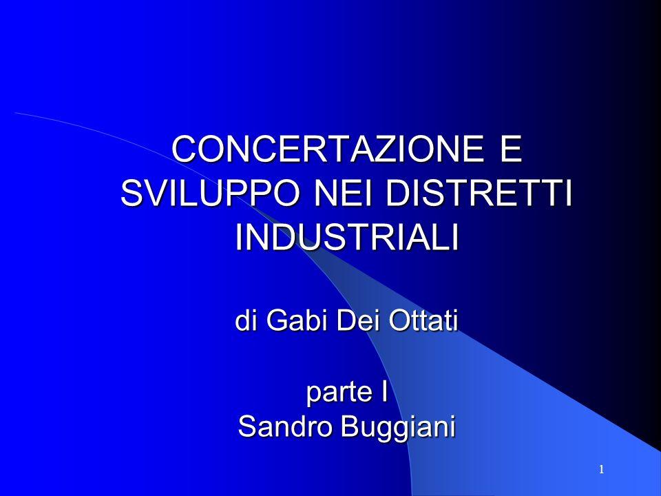 1 CONCERTAZIONE E SVILUPPO NEI DISTRETTI INDUSTRIALI di Gabi Dei Ottati parte I Sandro Buggiani