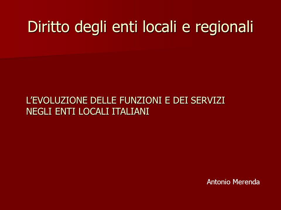 Diritto degli enti locali e regionali LEVOLUZIONE DELLE FUNZIONI E DEI SERVIZI NEGLI ENTI LOCALI ITALIANI Antonio Merenda