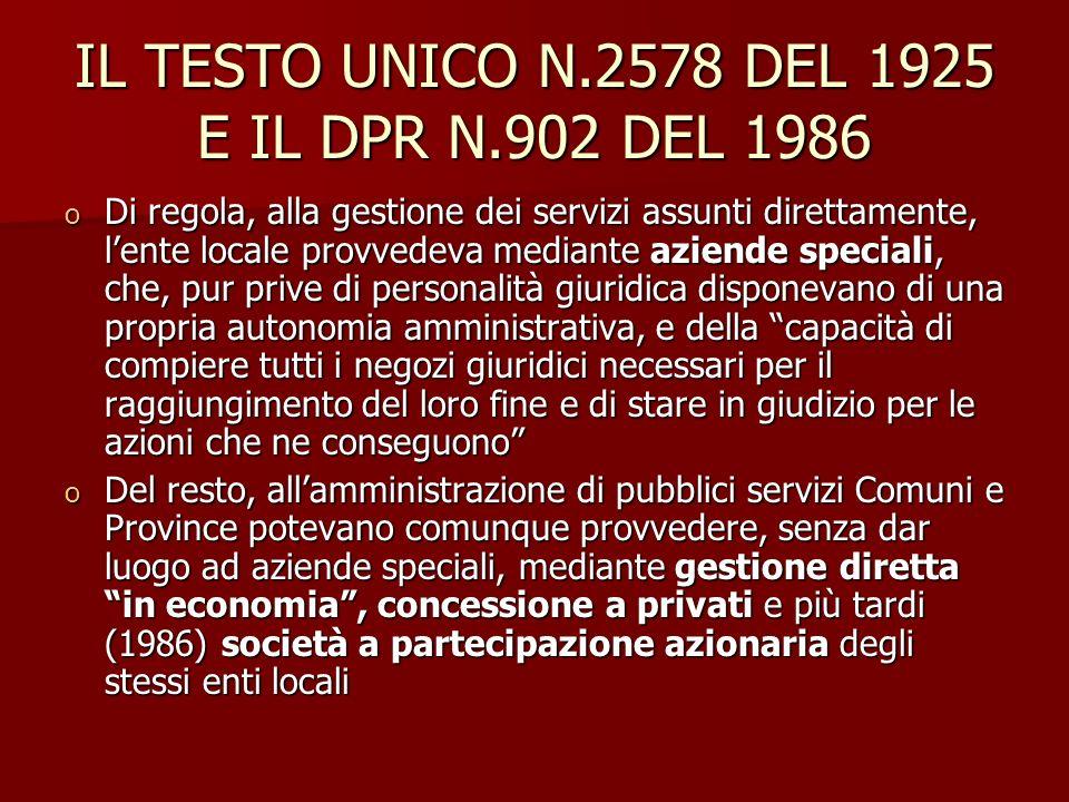 IL TESTO UNICO N.2578 DEL 1925 E IL DPR N.902 DEL 1986 o Di regola, alla gestione dei servizi assunti direttamente, lente locale provvedeva mediante a