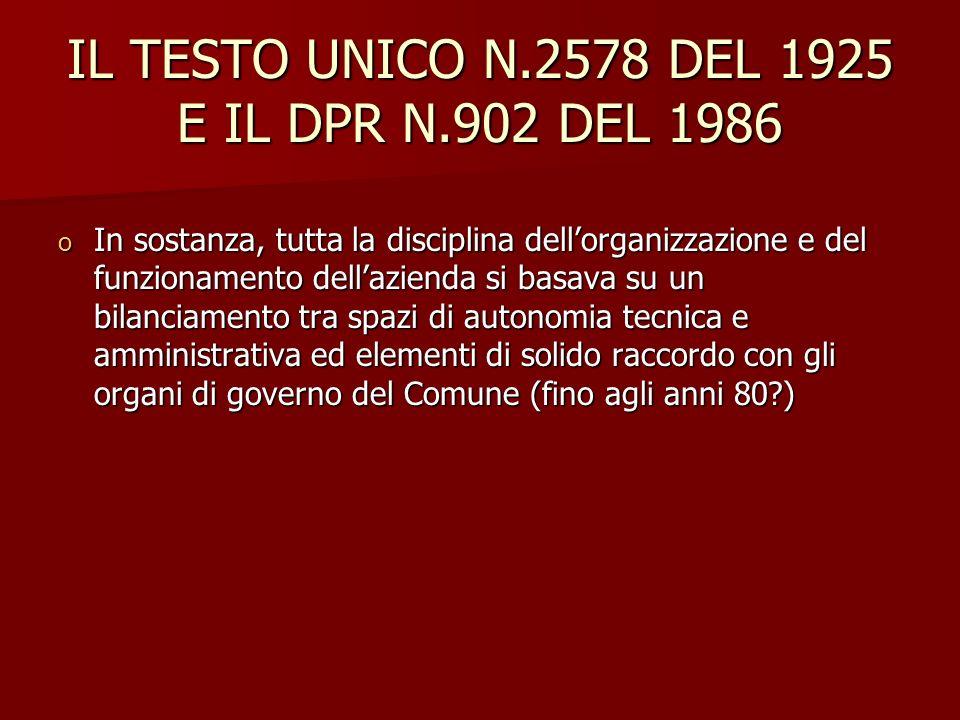 IL TESTO UNICO N.2578 DEL 1925 E IL DPR N.902 DEL 1986 o In sostanza, tutta la disciplina dellorganizzazione e del funzionamento dellazienda si basava
