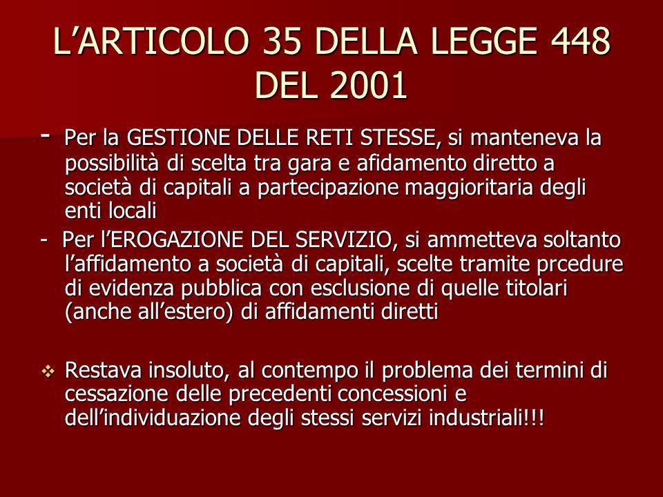 LARTICOLO 35 DELLA LEGGE 448 DEL 2001 - Per la GESTIONE DELLE RETI STESSE, si manteneva la possibilità di scelta tra gara e afidamento diretto a socie