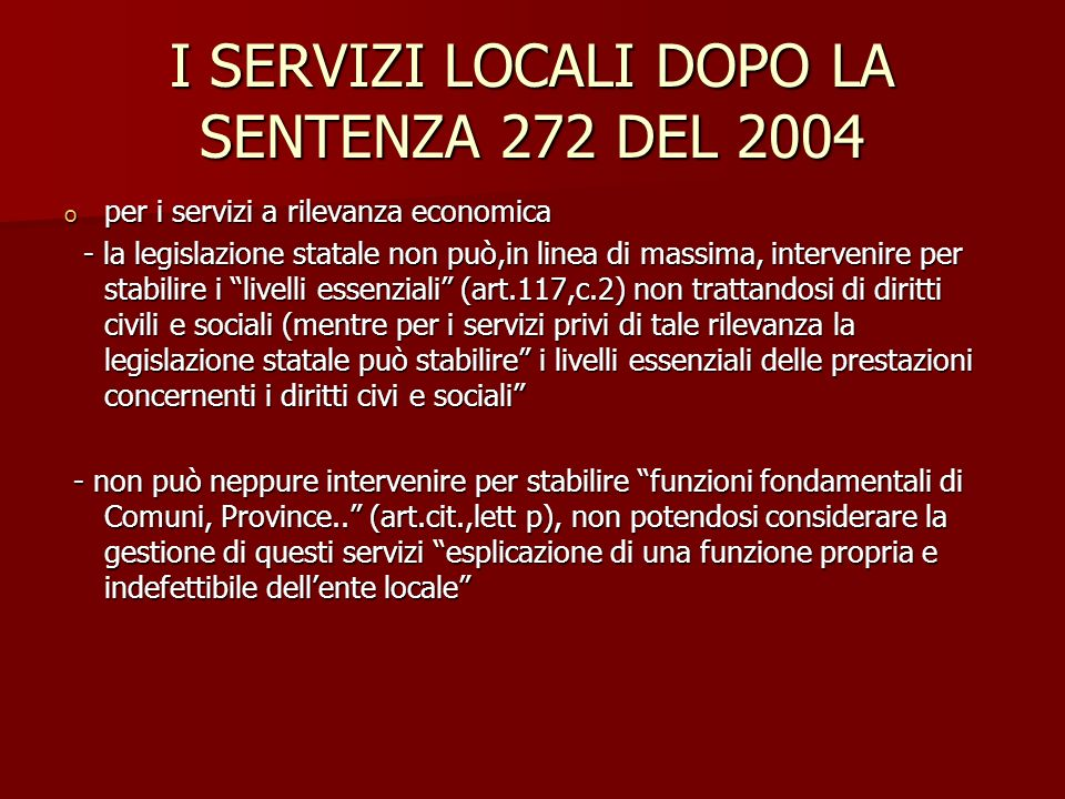 I SERVIZI LOCALI DOPO LA SENTENZA 272 DEL 2004 o per i servizi a rilevanza economica - la legislazione statale non può,in linea di massima, intervenir