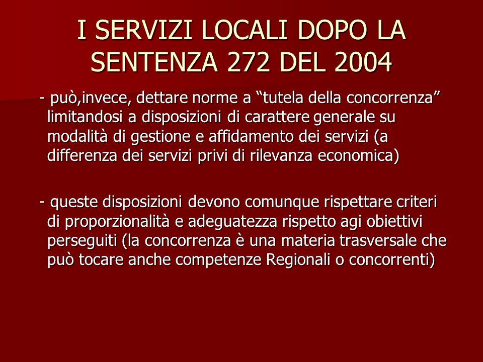 I SERVIZI LOCALI DOPO LA SENTENZA 272 DEL 2004 - può,invece, dettare norme a tutela della concorrenza limitandosi a disposizioni di carattere generale