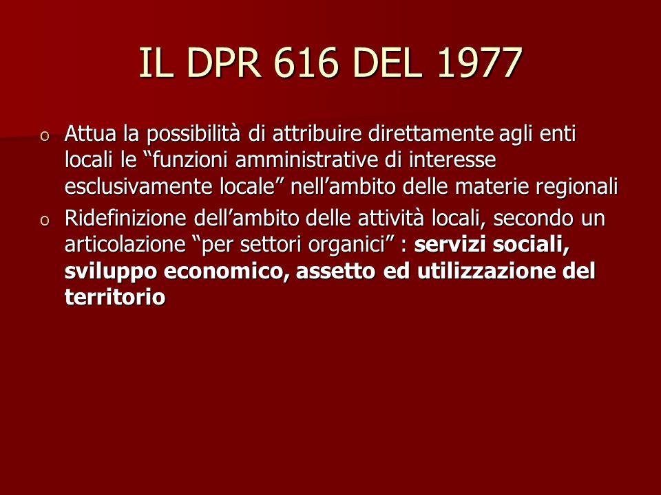 IL DPR 616 DEL 1977 o Attua la possibilità di attribuire direttamente agli enti locali le funzioni amministrative di interesse esclusivamente locale n