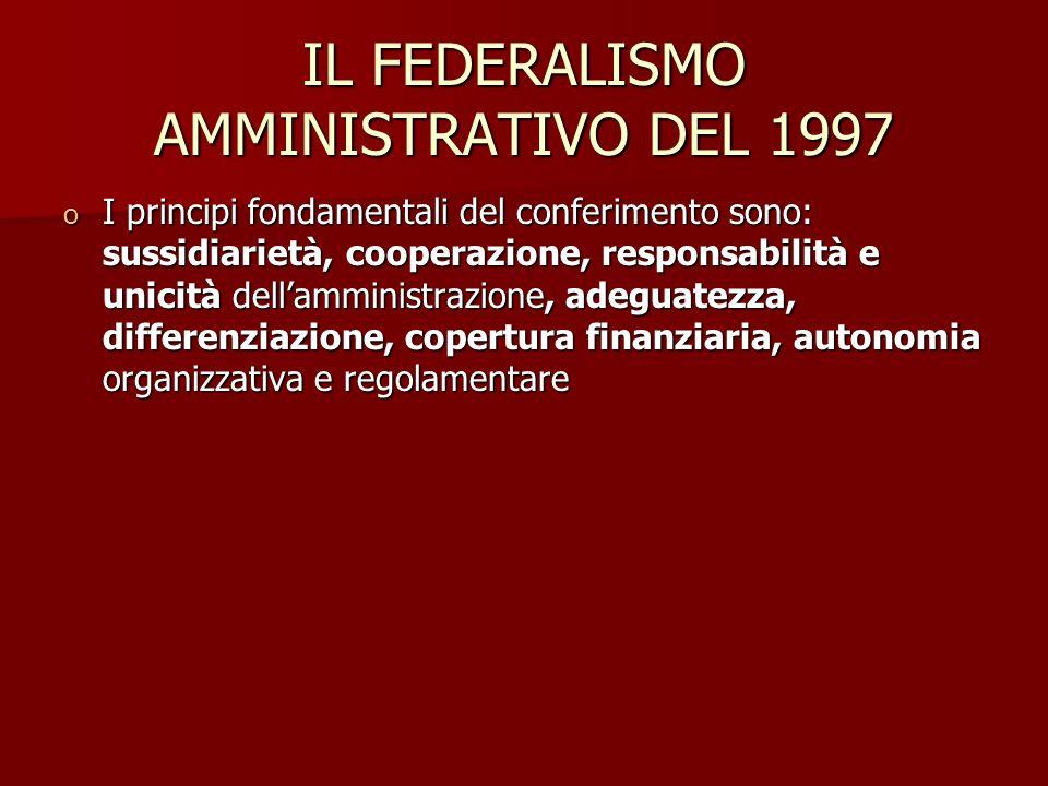 IL FEDERALISMO AMMINISTRATIVO DEL 1997 o I principi fondamentali del conferimento sono: sussidiarietà, cooperazione, responsabilità e unicità dellamministrazione, adeguatezza, differenziazione, copertura finanziaria, autonomia organizzativa e regolamentare