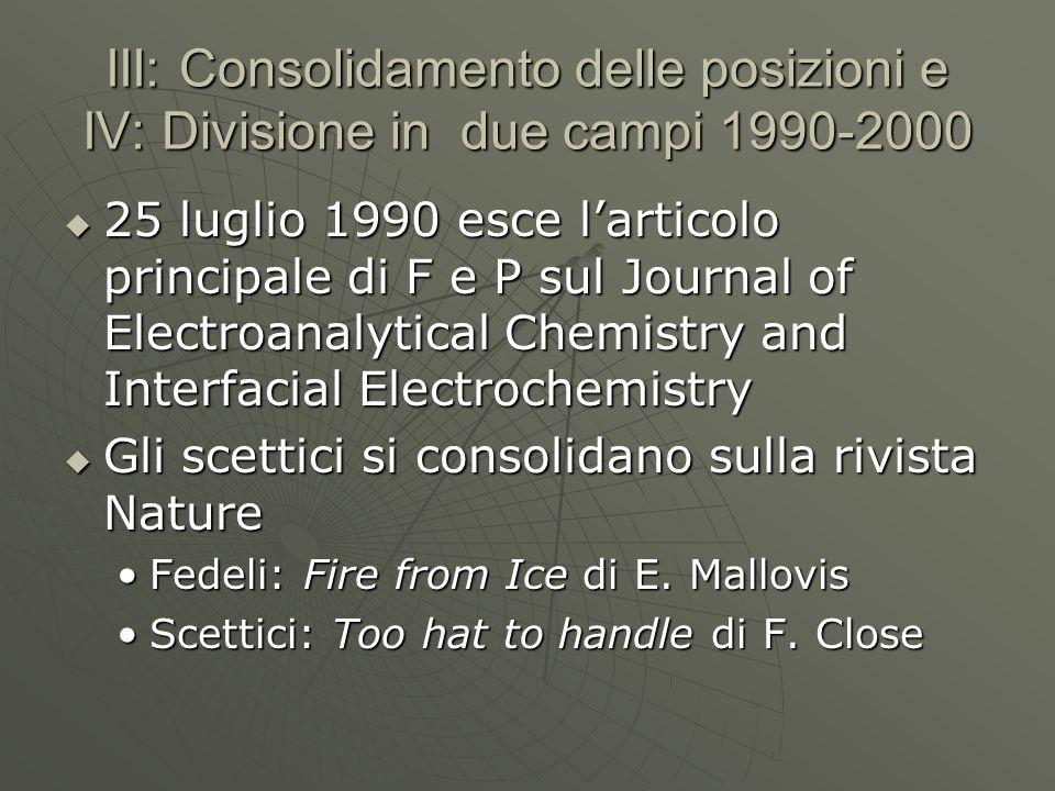 III: Consolidamento delle posizioni e IV: Divisione in due campi 1990-2000 25 luglio 1990 esce larticolo principale di F e P sul Journal of Electroana
