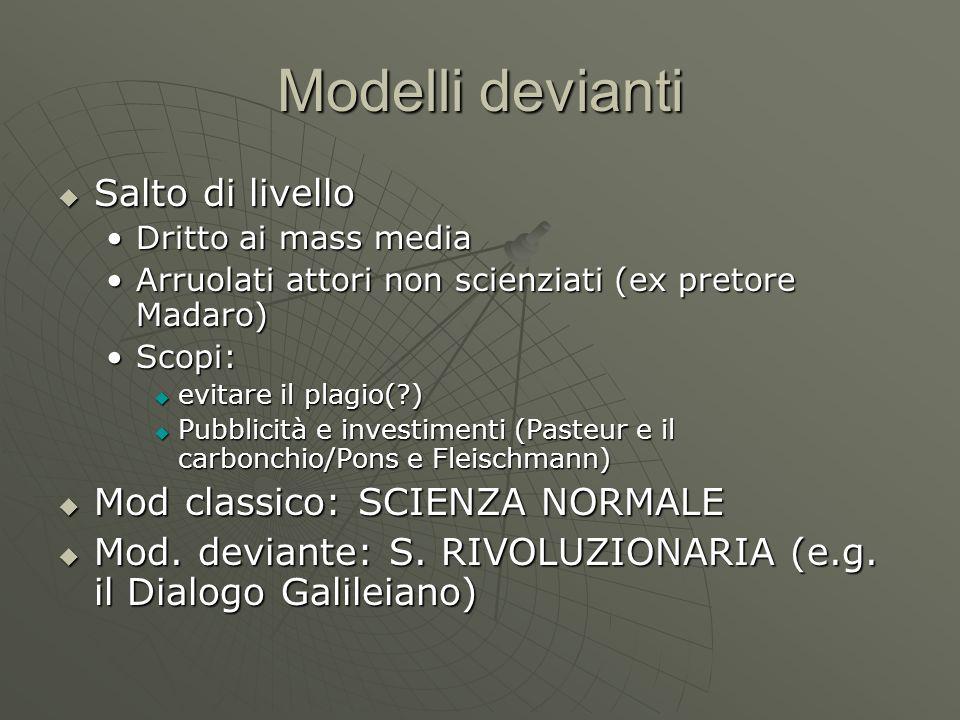 Modelli devianti Salto di livello Salto di livello Dritto ai mass mediaDritto ai mass media Arruolati attori non scienziati (ex pretore Madaro)Arruola