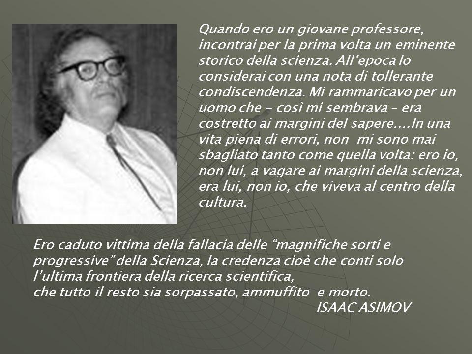 Quando ero un giovane professore, incontrai per la prima volta un eminente storico della scienza. Allepoca lo considerai con una nota di tollerante co