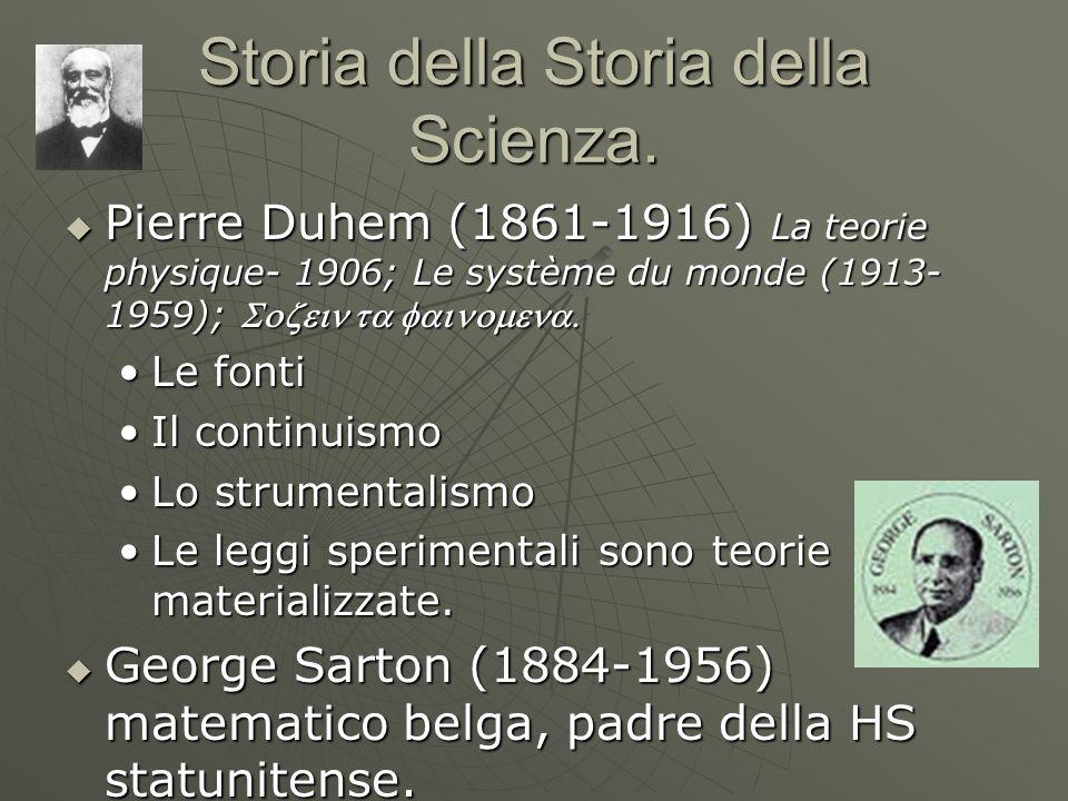 Storia della Storia della Scienza. Pierre Duhem (1861-1916) La teorie physique- 1906; Le système du monde (1913- 1959); Pierre Duhem (1861-1916) La te
