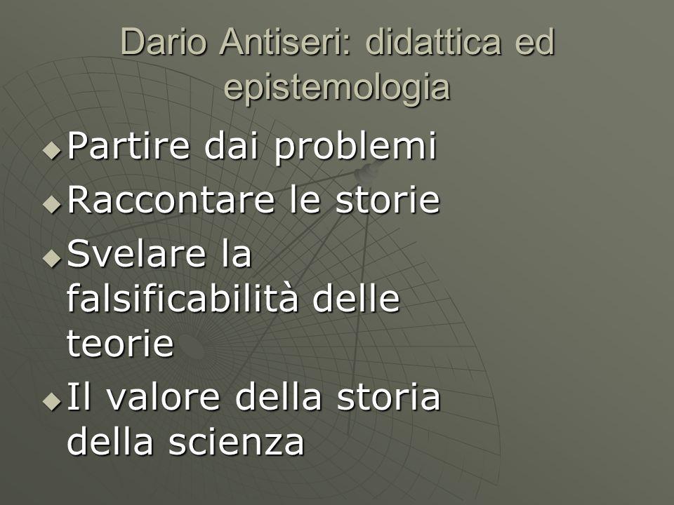 Dario Antiseri: didattica ed epistemologia Partire dai problemi Partire dai problemi Raccontare le storie Raccontare le storie Svelare la falsificabil