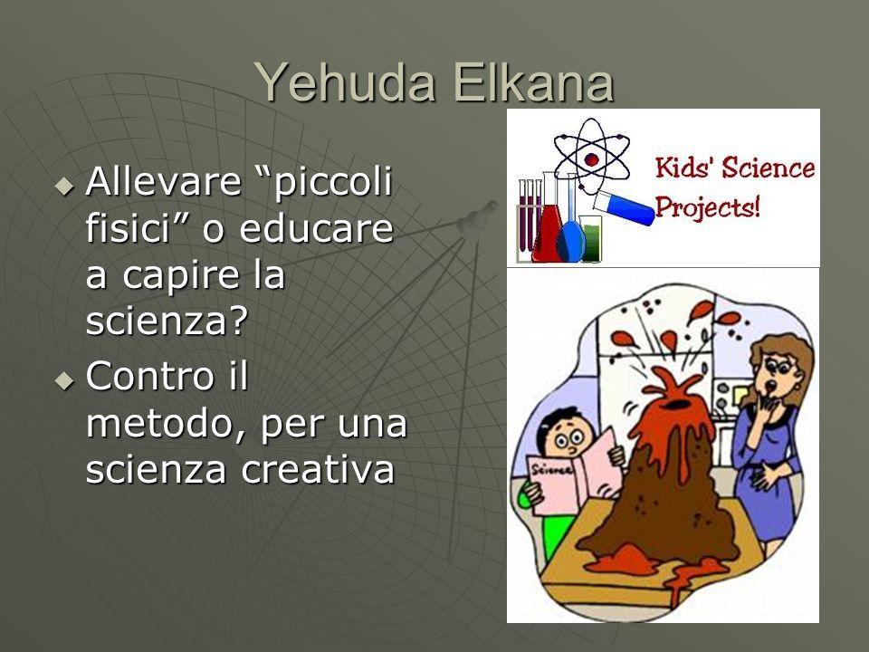Yehuda Elkana Allevare piccoli fisici o educare a capire la scienza? Allevare piccoli fisici o educare a capire la scienza? Contro il metodo, per una