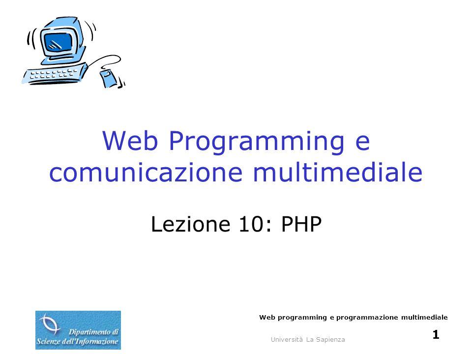 Università La Sapienza Web programming e programmazione multimediale 1 Web Programming e comunicazione multimediale Lezione 10: PHP