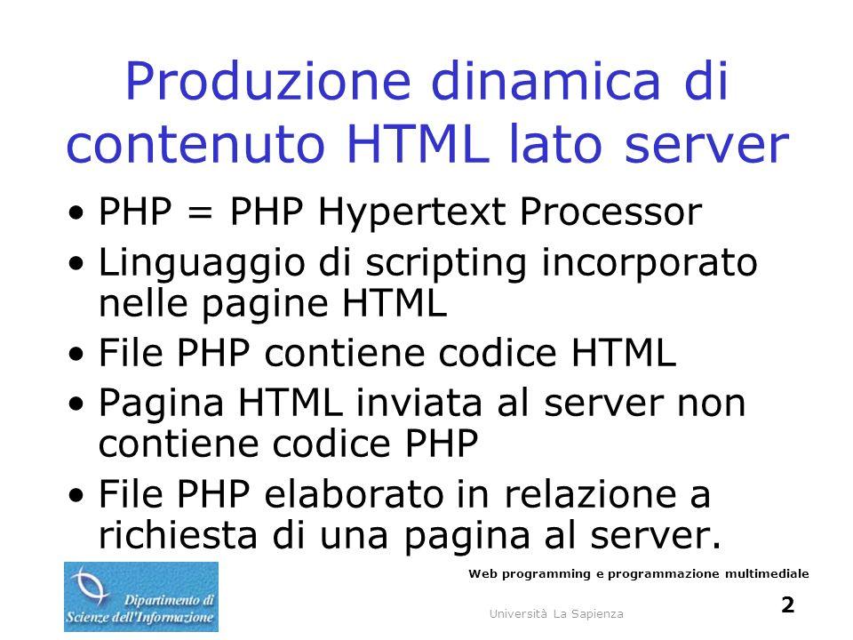Università La Sapienza Web programming e programmazione multimediale 2 Produzione dinamica di contenuto HTML lato server PHP = PHP Hypertext Processor