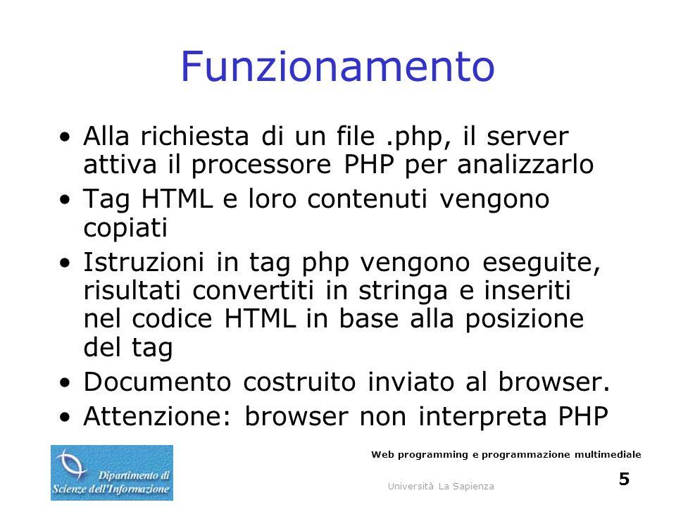 Università La Sapienza Web programming e programmazione multimediale 5 Funzionamento Alla richiesta di un file.php, il server attiva il processore PHP