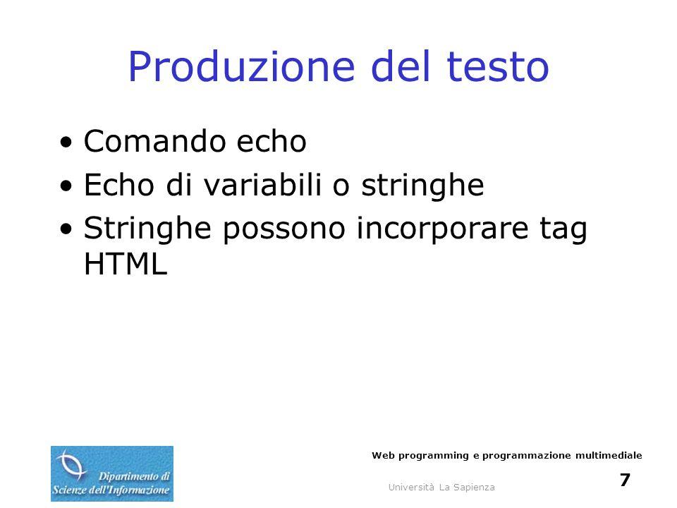 Università La Sapienza Web programming e programmazione multimediale 7 Produzione del testo Comando echo Echo di variabili o stringhe Stringhe possono