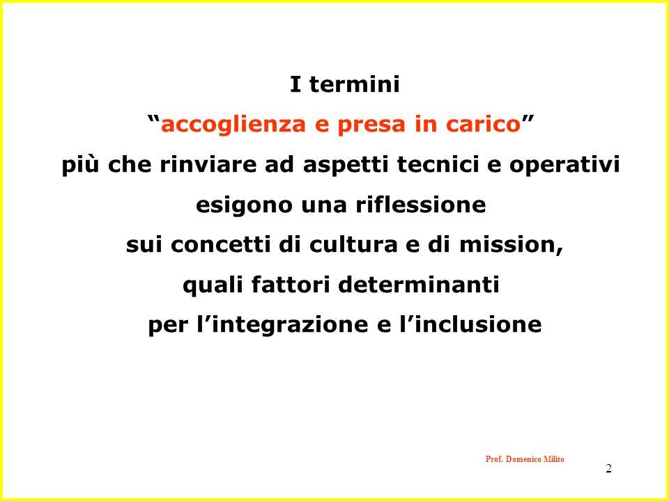 2 I termini accoglienza e presa in carico più che rinviare ad aspetti tecnici e operativi esigono una riflessione sui concetti di cultura e di mission