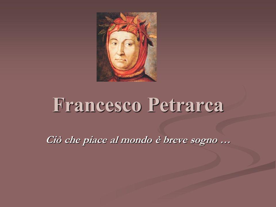 Francesco Petrarca Ciò che piace al mondo è breve sogno …