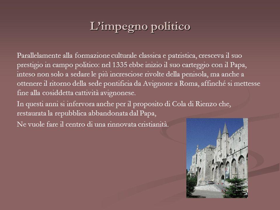 Limpegno politico Parallelamente alla formazione culturale classica e patristica, cresceva il suo prestigio in campo politico: nel 1335 ebbe inizio il