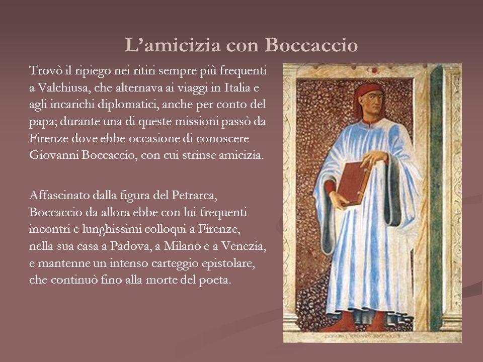 Lamicizia con Boccaccio Trovò il ripiego nei ritiri sempre più frequenti a Valchiusa, che alternava ai viaggi in Italia e agli incarichi diplomatici,