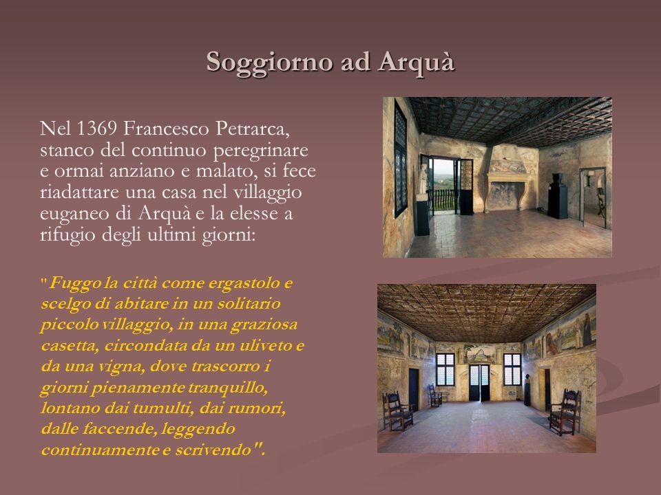 Soggiorno ad Arquà Nel 1369 Francesco Petrarca, stanco del continuo peregrinare e ormai anziano e malato, si fece riadattare una casa nel villaggio eu