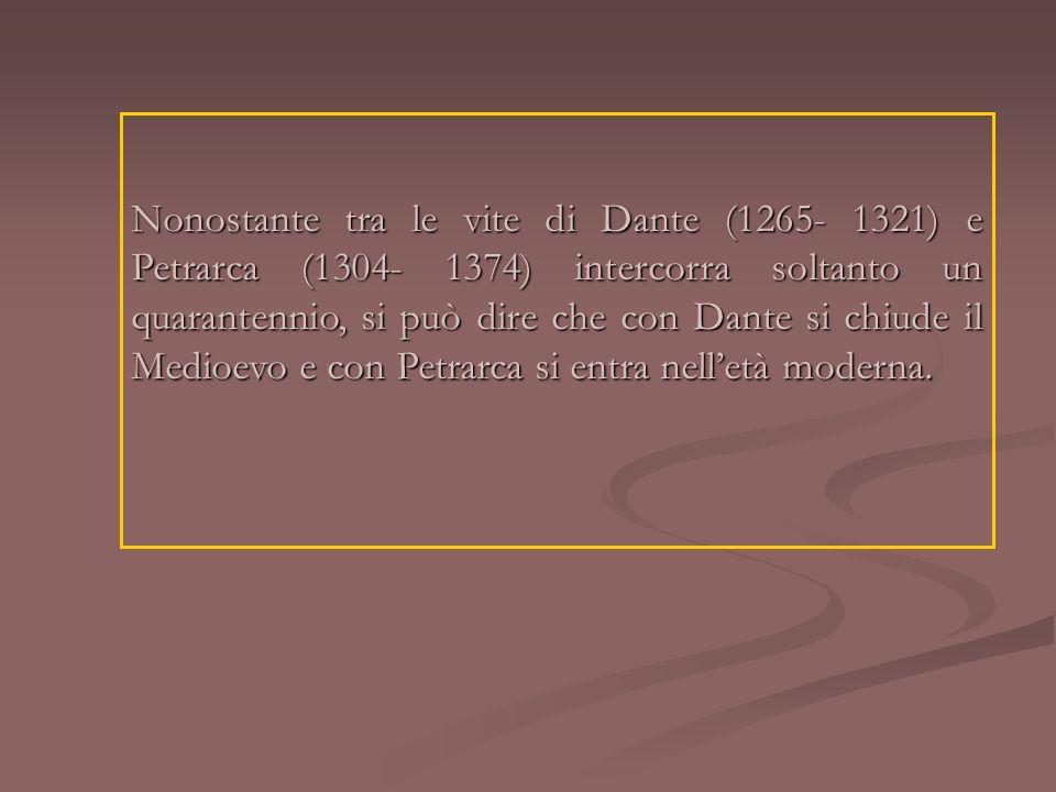 Nonostante tra le vite di Dante (1265- 1321) e Petrarca (1304- 1374) intercorra soltanto un quarantennio, si può dire che con Dante si chiude il Medio