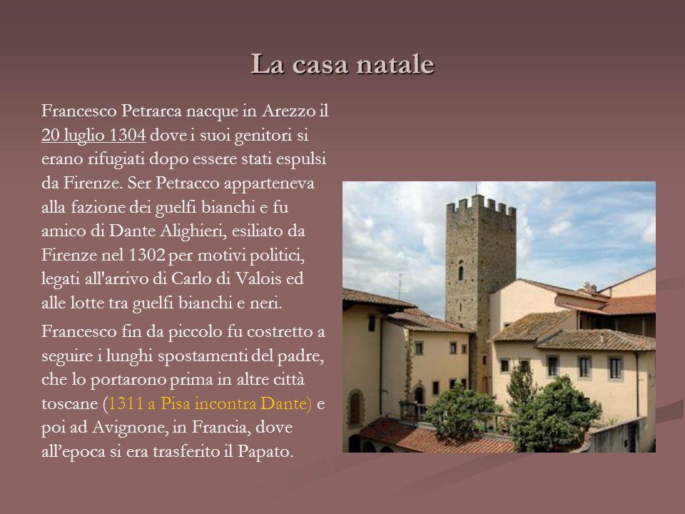 La casa natale Francesco Petrarca nacque in Arezzo il 20 luglio 1304 dove i suoi genitori si erano rifugiati dopo essere stati espulsi da Firenze. Ser