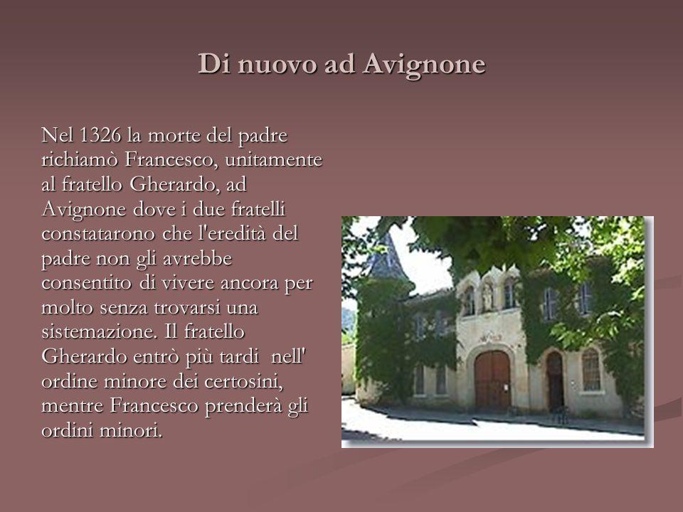 Di nuovo ad Avignone Nel 1326 la morte del padre richiamò Francesco, unitamente al fratello Gherardo, ad Avignone dove i due fratelli constatarono che