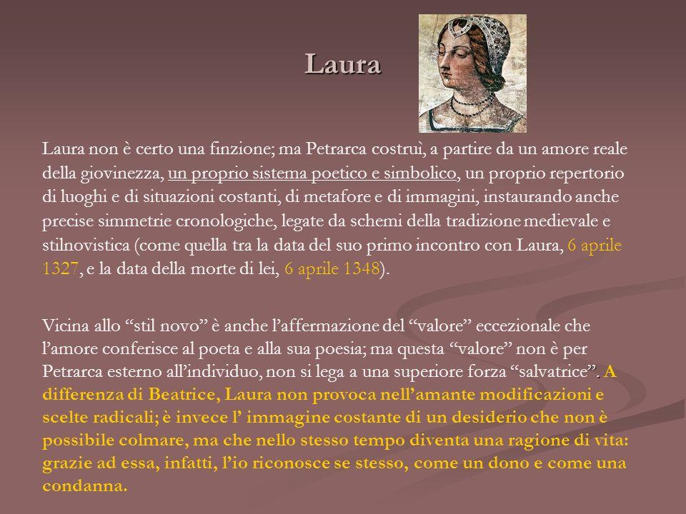 Laura Laura non è certo una finzione; ma Petrarca costruì, a partire da un amore reale della giovinezza, un proprio sistema poetico e simbolico, un pr