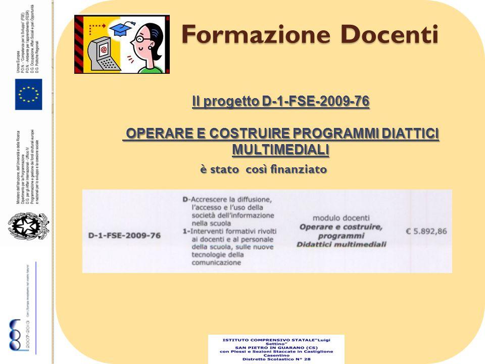 Formazione Docenti Formazione Docenti Il progetto D-1-FSE-2009-76 OPERARE E COSTRUIRE PROGRAMMI DIATTICI MULTIMEDIALI OPERARE E COSTRUIRE PROGRAMMI DIATTICI MULTIMEDIALI è stato così finanziato
