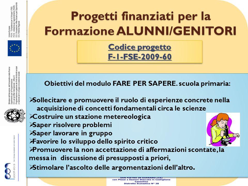 Progetti finanziati per la Formazione ALUNNI/GENITORI Codice progetto F-1-FSE-2009-60 F-1-FSE-2009-60 Obiettivi del modulo FARE PER SAPERE.