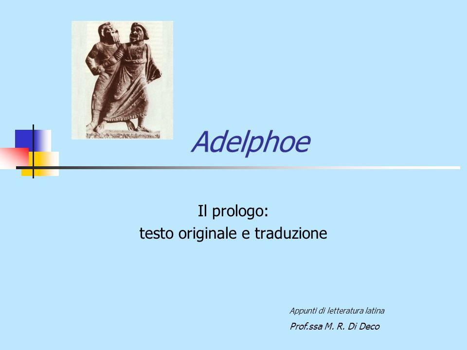 Adelphoe Il prologo: testo originale e traduzione Appunti di letteratura latina Prof.ssa M. R. Di Deco