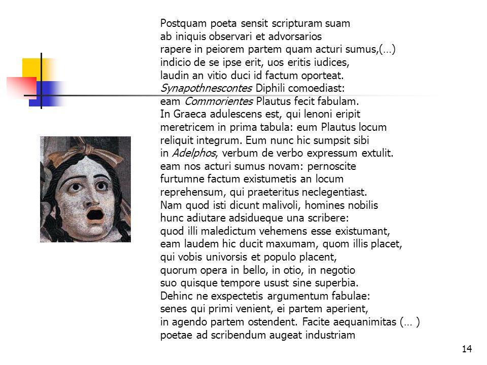 14 Postquam poeta sensit scripturam suam ab iniquis observari et advorsarios rapere in peiorem partem quam acturi sumus,(…) indicio de se ipse erit, u
