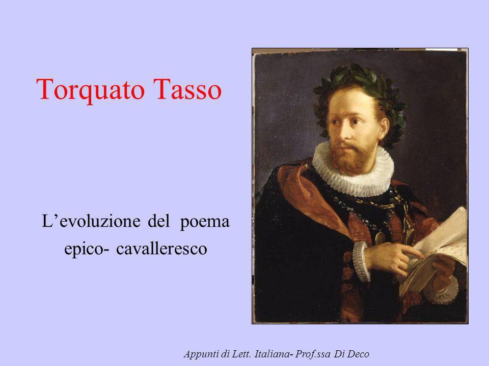 Torquato Tasso Levoluzione del poema epico- cavalleresco Appunti di Lett. Italiana- Prof.ssa Di Deco