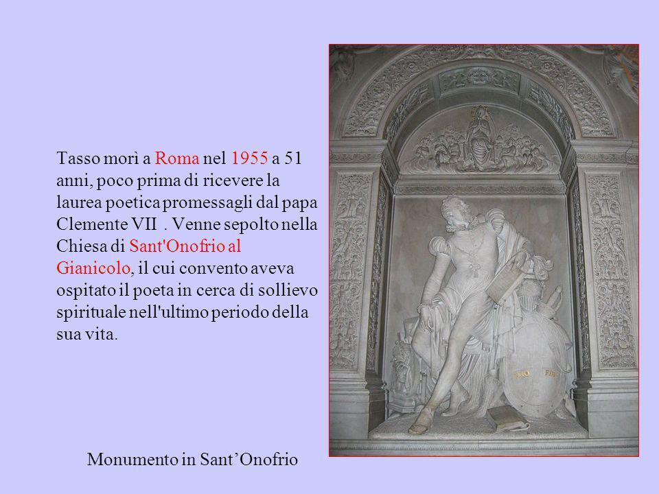 Tasso morì a Roma nel 1955 a 51 anni, poco prima di ricevere la laurea poetica promessagli dal papa Clemente VIII. Venne sepolto nella Chiesa di Sant'