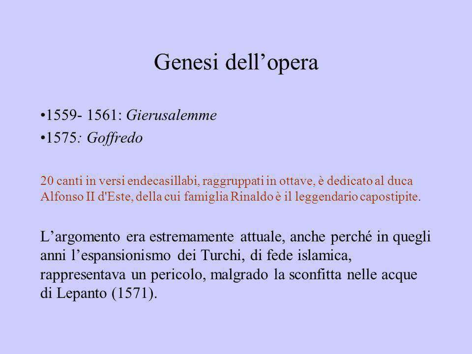 Genesi dellopera 1559- 1561: Gierusalemme 1575: Goffredo 20 canti in versi endecasillabi, raggruppati in ottave, è dedicato al duca Alfonso II d'Este,