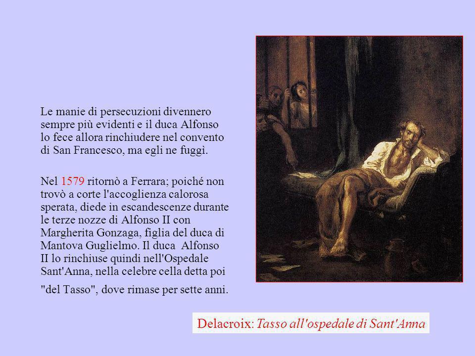 Le manie di persecuzioni divennero sempre più evidenti e il duca Alfonso lo fece allora rinchiudere nel convento di San Francesco, ma egli ne fuggì. N